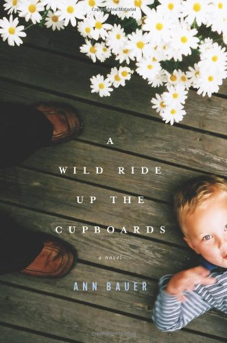 A Wild Ride Up the Cupboards: A: Ann Bauer