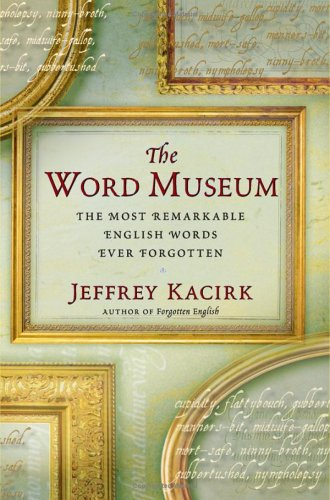 Word Museum - The Most Remarkable English Ever Forgotten (0743269675) by Jeffrey Kacirk
