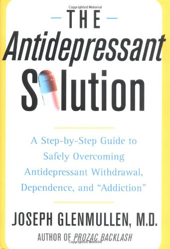 9780743269728: The Antidepressant Solution: A Step-by-Step Guide to Safely Overcoming Antidepressant Withdrawal, Dependence, and
