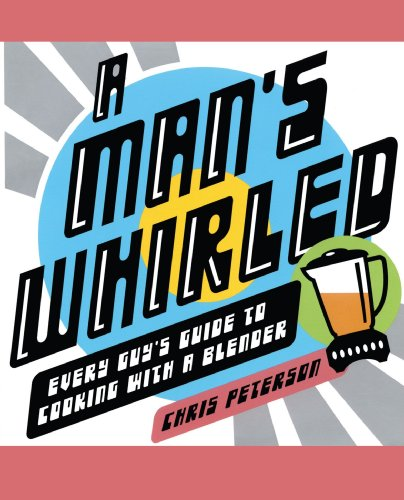 A Man's Whirled: Every Guy's Guide to: Chris Peterson