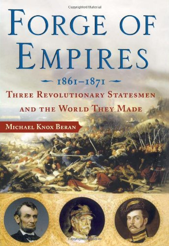 9780743270694: Forge of Empires 1861-1871: Three Revolutionary Statesmen and the World They Made