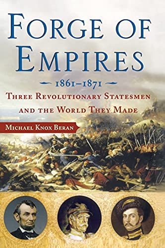 9780743270700: Forge of Empires: Three Revolutionary Statesmen and the World They Made, 1861-1871