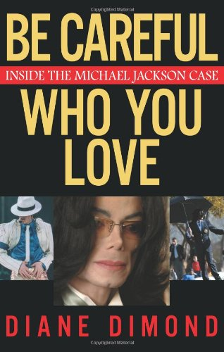 9780743270915: Be Careful Who You Love: Inside the Michael Jackson Case