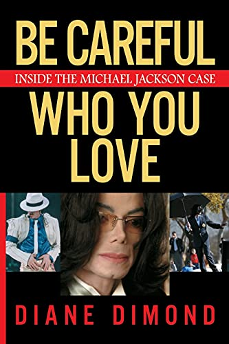 9780743270922: Be Careful Who You Love: Inside the Michael Jackson Case