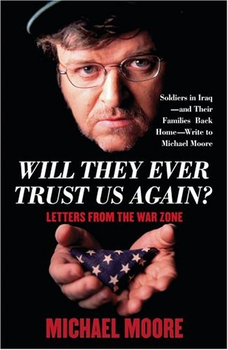 Will They Ever Trust Us Again?: Letters From The War Zone: Moore, Michael