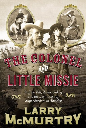 The Colonel and Little Missie; Buffalo, Bill, Annie Oakley, and the Beginnings of Superstardom in America