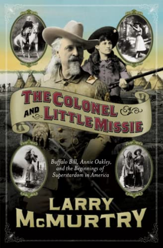 The Colonel and Little Missie: Buffalo Bill, Annie Oakley and the Beginnings of Superstardom in America