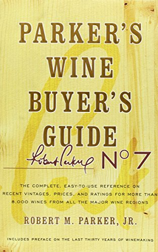 9780743271998: Parker's Wine Buyer's Guide: The Complete, Easy-to-Use Reference on Recent Vintages, Prices, and Ratings for More than 8,000 Wines from All the Major Wine Regions, 7th Edition
