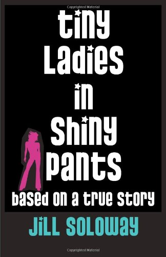 9780743272179: Tiny Ladies in Shiny Pants: Based on a True Story