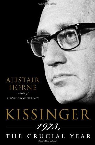 Kissinger: 1973, the Crucial Year: Alistair Horne