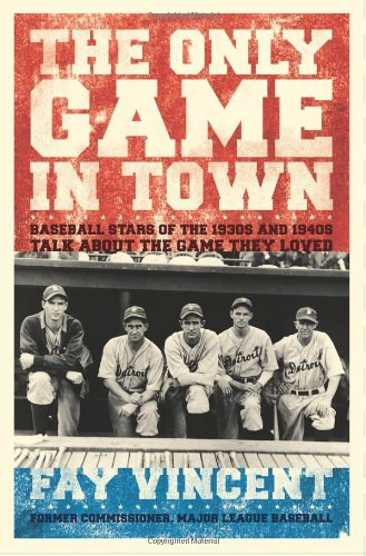 9780743273176: The Only Game in Town: Baseball Stars of the 1930s and 1940s Talk About the Game They Loved (The Baseball Oral History Project)