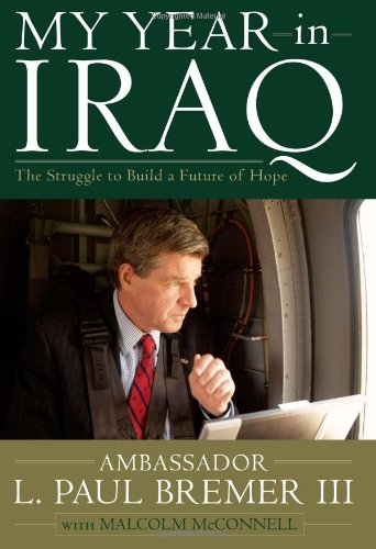 My Year in Iraq: The Struggle to Build a Future of Hope (Autographed): Bremer, L. Paul III;Bremer, ...