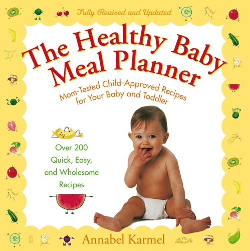 9780743274043: The Healthy Baby Meal Planner: Mom-Tested, Child-Approved Recipes for Your Baby and Toddler