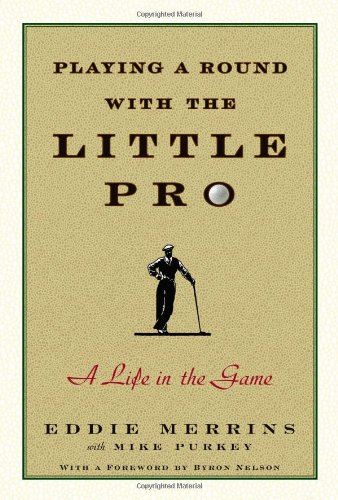 Playing a Round with the Little Pro: A Life in the Game: Merrins, Eddie; Purkey, Mike