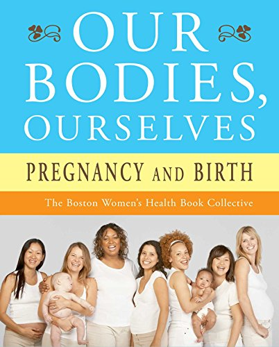 Our Bodies, Ourselves: Pregnancy and Birth: Boston Women's Health Book Collective