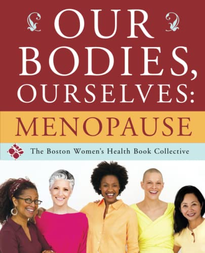 Our Bodies, Ourselves: Menopause: Boston Women's Health Book Collective