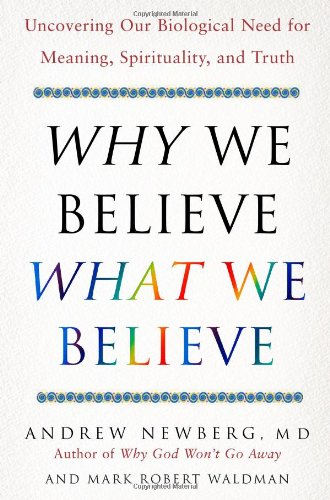 Why We Believe What We Believe: Uncovering Our Biological Need for Meaning, Spirituality, and Truth (0743274970) by Andrew Newberg; Mark Robert Waldman