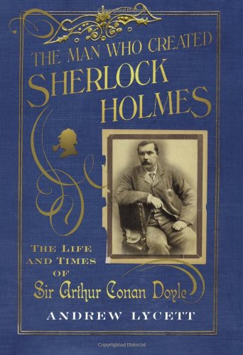 9780743275231: The Man Created Sherlock Holmes: the Life and Times of Sir Arthur Conan Doyle