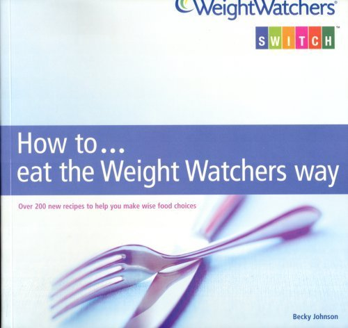 9780743275996: How to... eat the Weight Watchers Way (WeightWatchers Switch)