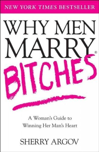 "9780743276375: Why Men Marry Bitches: From ""I Might"" to ""I Do""--A Woman's Guide to Winning Her Man's Heart"