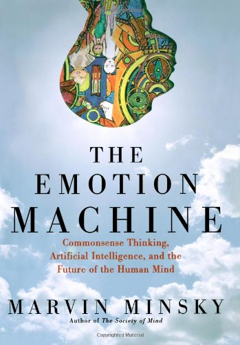 9780743276634: The Emotion Machine: Commonsense Thinking, Artificial Intelligence, and the Future of the Human Mind