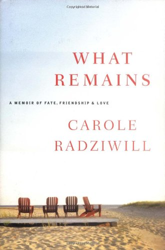 What Remains: A Memoir of Fate, Friendship,: Radziwill, Carole