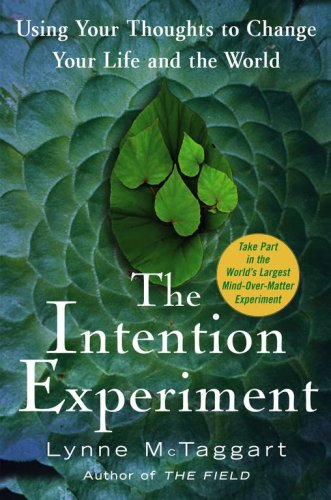 9780743276955: The Intention Experiment: Using Your Thoughts to Change Your Life and the World