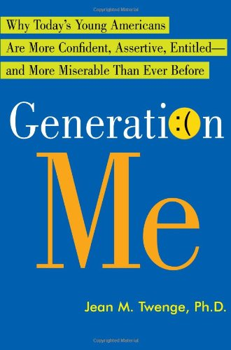 9780743276979: Generation Me: Why Today's Young Americans Are More Confident, Assertive, Entitled--and More Miserable Than Ever Before
