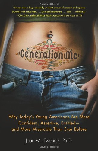 9780743276986: Generation Me: Why Today's Young Americans Are More Confident, Assertive, Entitled--and More Miserable Than Ever Before