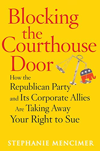 9780743277013: Blocking the Courthouse Door: How the Republican Party and Its Corporate Allies Are Taking Away Your Right to Sue