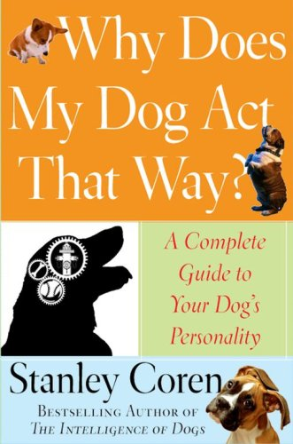 9780743277068: Why Does My Dog Act That Way?: A Complete Guide to Your Dog's Personality