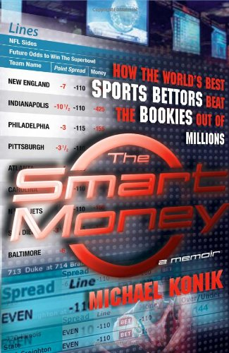 9780743277136: The Smart Money: How the World's Best Sports Bettors Beat the Bookies Out of Millions