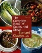 Complete Book of Soups and Stews, Updated (9780743277150) by Clayton, Bernard