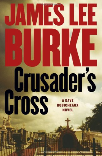 Crusader's Cross: A Dave Robicheaux Novel (Dave Robicheaux Mysteries): Burke, James Lee