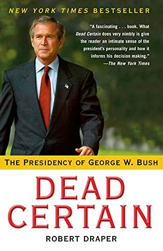 Dead Certain: The Presidency of George W. Bush: Robert Draper