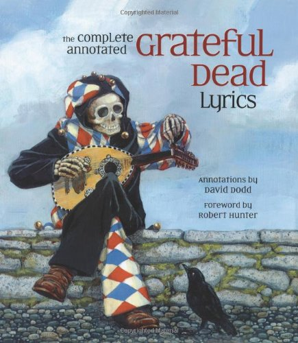 9780743277471: The Complete Annotated Grateful Dead Lyrics: The Collected Lyrics of Robert Hunter and John Barlow, Lyrics to All Original Songs, with Selected Traditional and Cover Songs