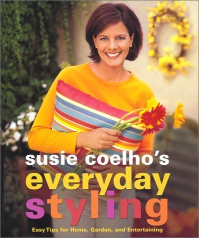 9780743277488: Susie Coelhos Everyday Styling: Easy Tips for Home, Garden, and Entertaining by Susie Coelho (2002-02-19)