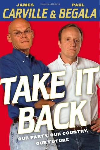 Take it Back: Our Party, Our Country, Our Future: Carville, James & Paul Begala