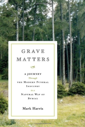 9780743277686: Grave Matters: A Journey Through the Modern Funeral Industry to a Natural Way of Burial