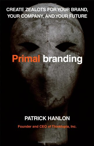 9780743277976: Primalbranding: Create Zealots for Your Brand, Your Company, and Your Future