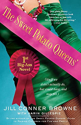 The Sweet Potato Queens' 1st Big-Ass Novel: Stuff We Didn't Actually Do, But Could Have, and May Yet