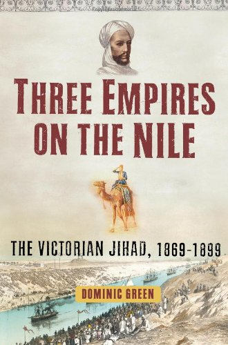Three Empires on the Nile: The Victorian Jihad, 1869- (Signed First Edition): Dominic Green