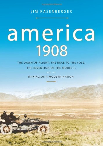 9780743280778: America, 1908: The Dawn of Flight, the Race to the Pole, the Invention of the Model T and the Making of a Modern Nation