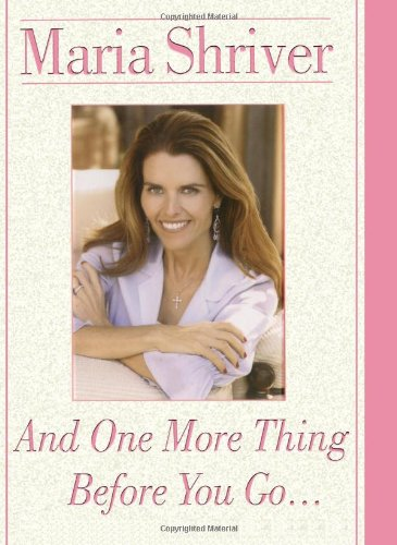 And One More Thing Before You Go.: Shriver, Maria