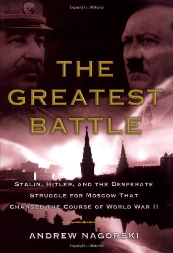 9780743281102: The Greatest Battle: Stalin, Hitler, and the Desperate Struggle for Moscow That Changed the Course of World War II