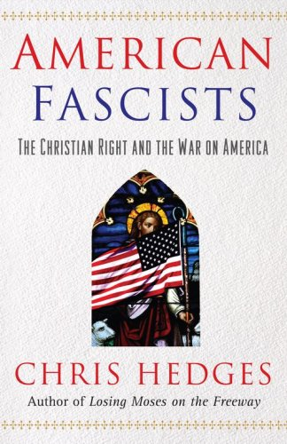AMERICAN FASCISTS : The Christian Right and the War on America: Hedges, Chris