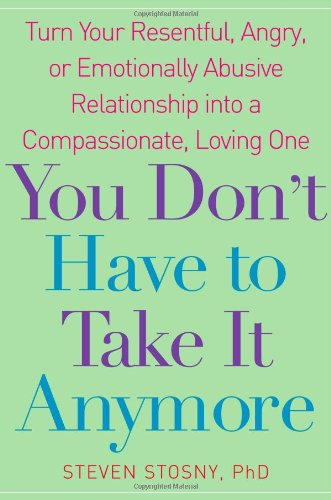 9780743284691: You Don't Have to Take it Anymore: Turn Your Resentful, Angry, or Emotionally Abusive Relationship into a Compassionate, Loving One