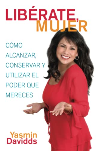 9780743285094: ¡Libérate mujer! (Take Back Your Power): Cómo Alcanzar, Conservar Y Utilizar El Poder Que Mereces (How To Reclaim It, Keep It, And Use It To Get What You Deserve) (Atria Espanol) (Spanish Edition)