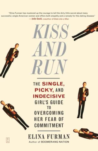 9780743285131: Kiss and Run: The Single, Picky, and Indecisive Girl's Guide to Overcoming Fear of Commitment