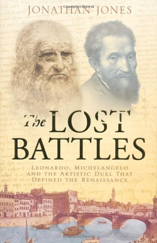 9780743285391: The Lost Battles : Leonardo, Michelangelo and the Artistic Duel That Sparked the Renaissance